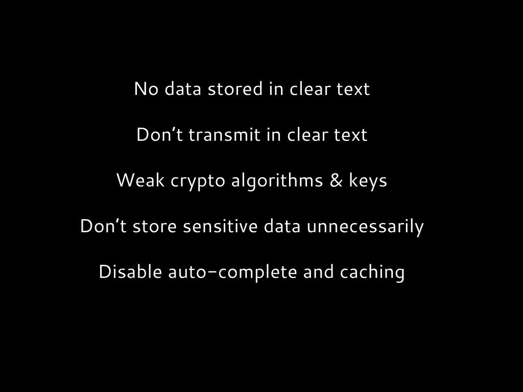 No data stored in clear text Don't transmit in ...