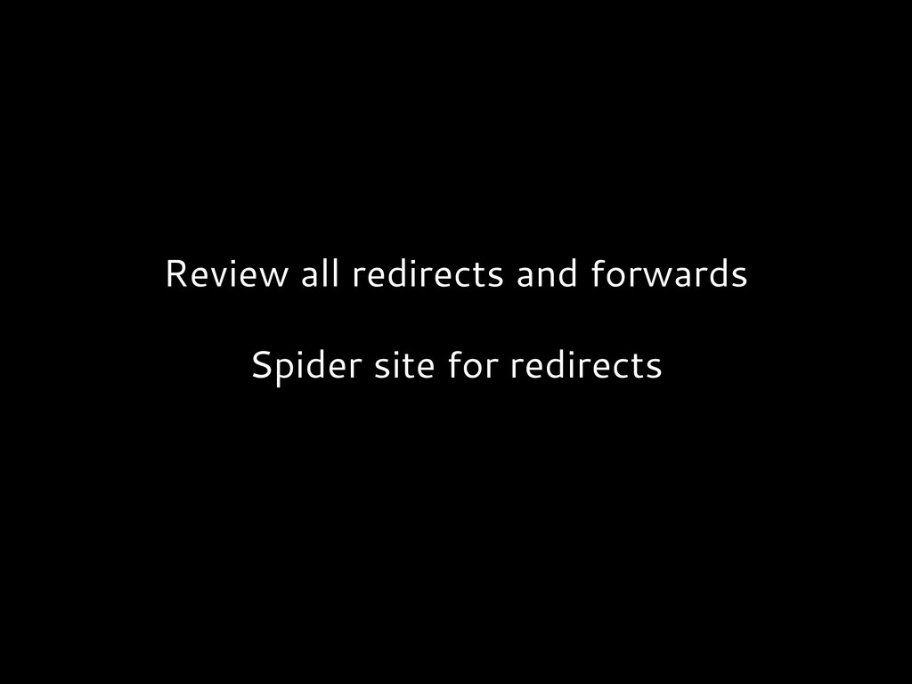 Review all redirects and forwards Spider site f...