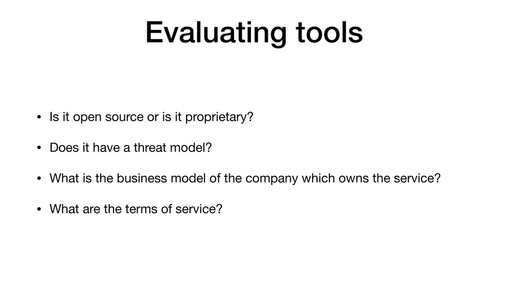 Evaluating tools • Is it open source or is it p...