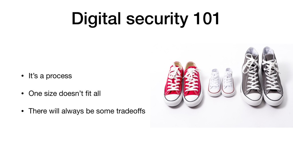 Digital security 101 • It's a process  • One si...