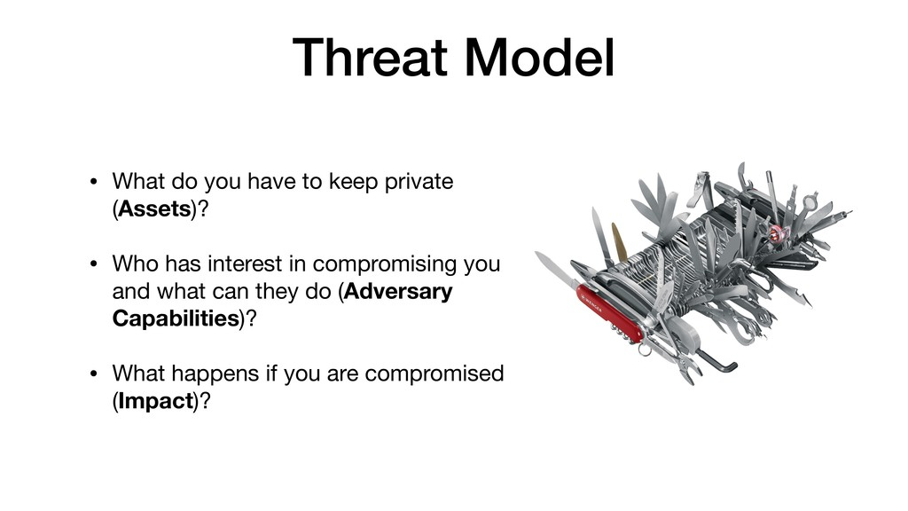 Threat Model • What do you have to keep private...