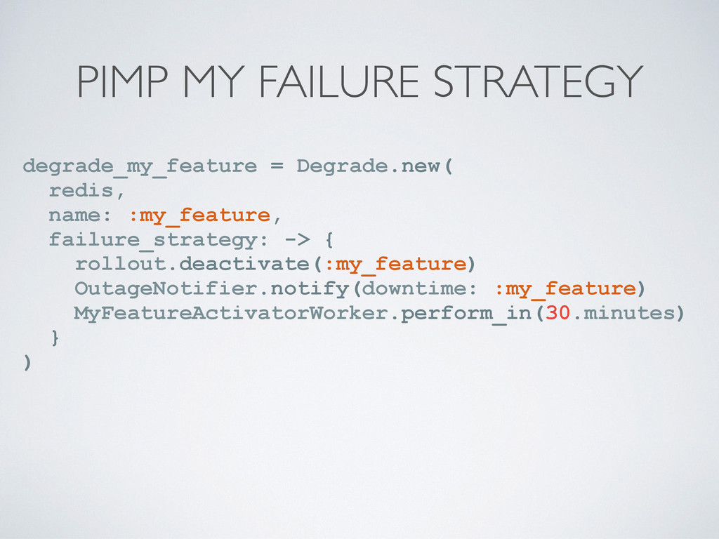 PIMP MY FAILURE STRATEGY degrade_my_feature = D...