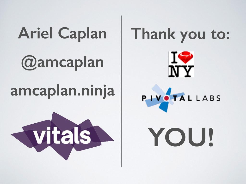 Ariel Caplan @amcaplan amcaplan.ninja  Thank ...
