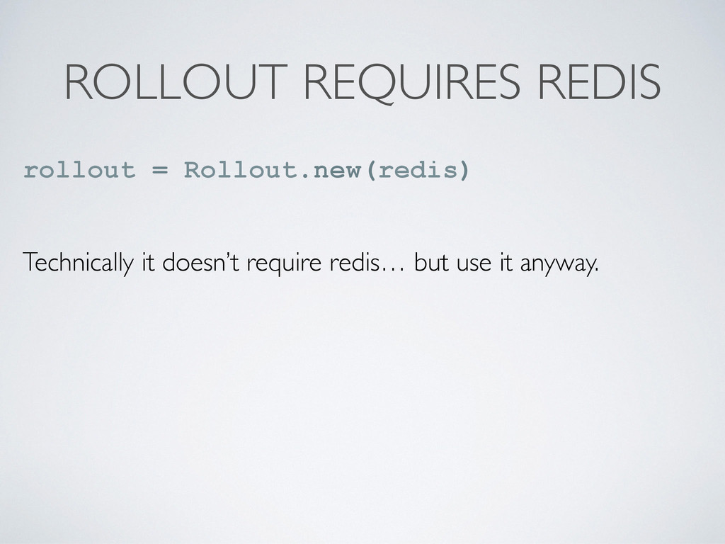 ROLLOUT REQUIRES REDIS rollout = Rollout.new(re...