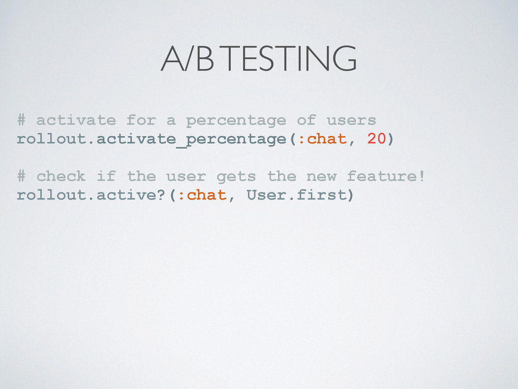 A/B TESTING # activate for a percentage of user...