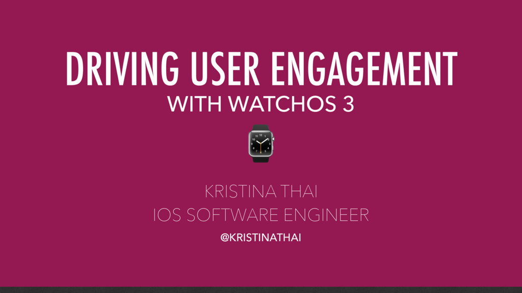 WITH WATCHOS 3 DRIVING USER ENGAGEMENT KRISTINA...