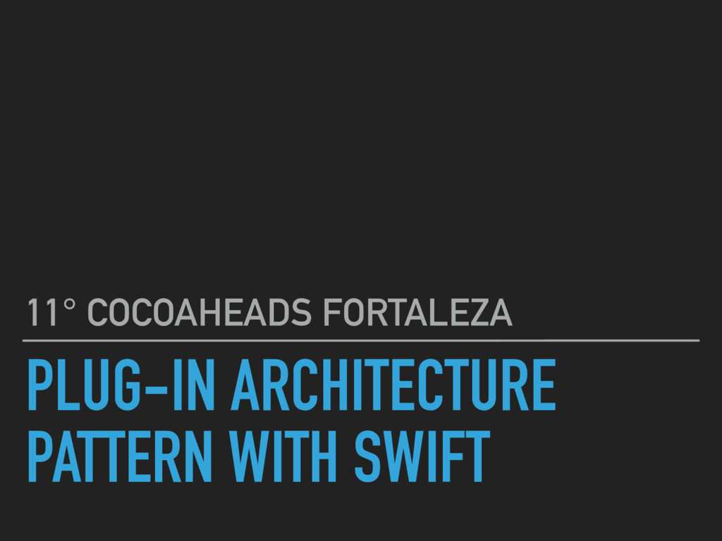 PLUG-IN ARCHITECTURE PATTERN WITH SWIFT 11° COC...