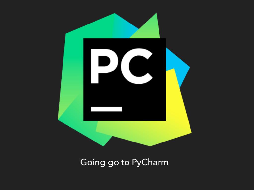 Going go to PyCharm