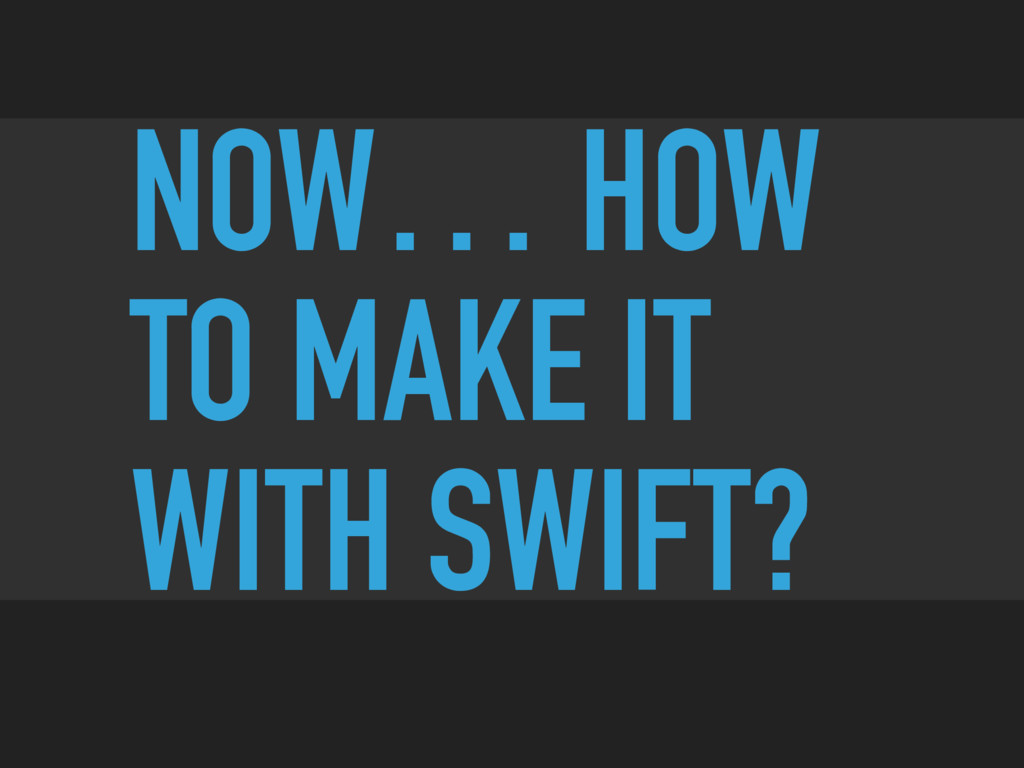 NOW… HOW TO MAKE IT WITH SWIFT?