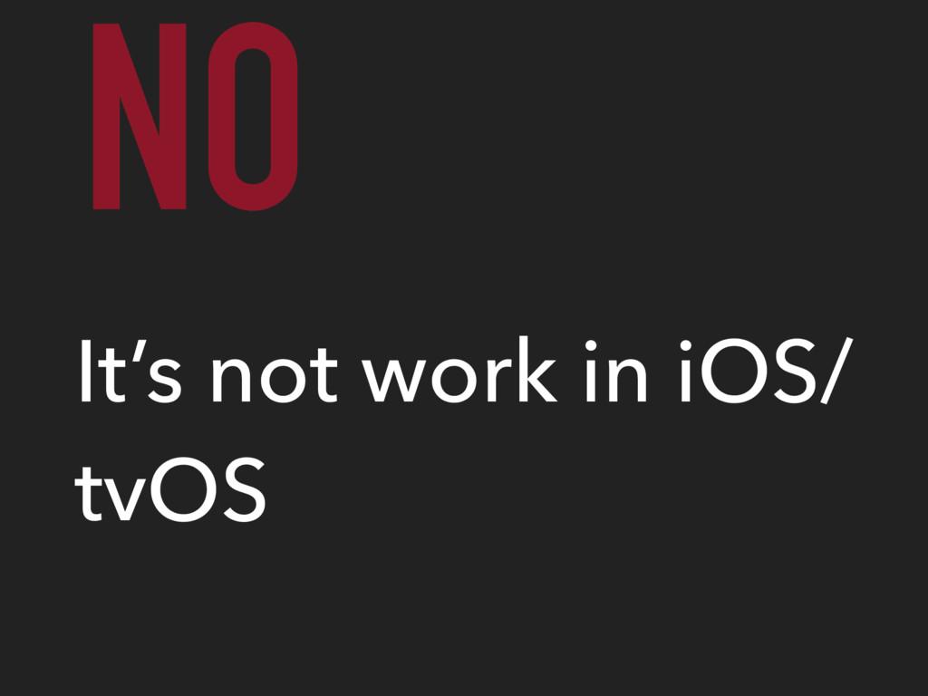 NO It's not work in iOS/ tvOS
