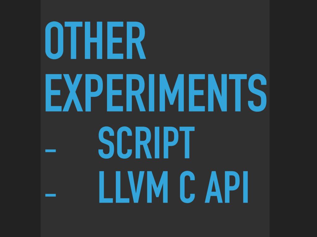 OTHER EXPERIMENTS - SCRIPT - LLVM C API