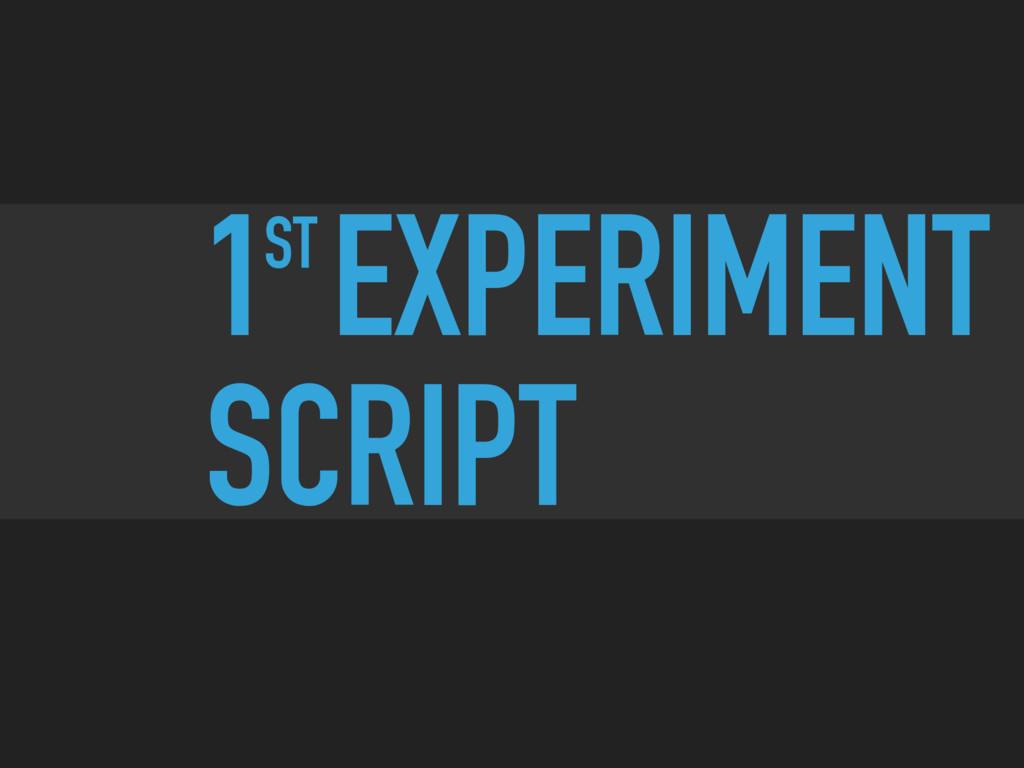 1 EXPERIMENT SCRIPT ST