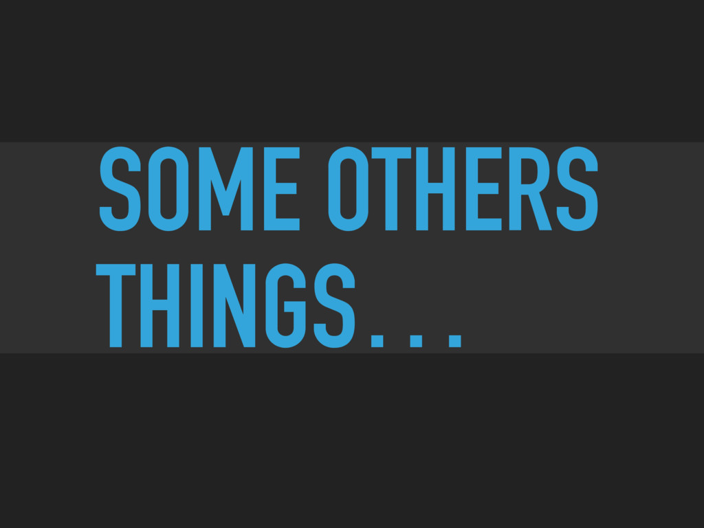 SOME OTHERS THINGS…