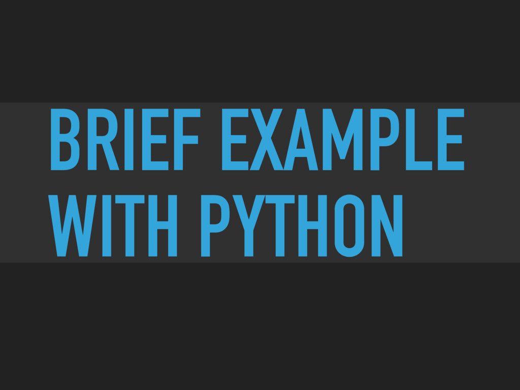 BRIEF EXAMPLE WITH PYTHON
