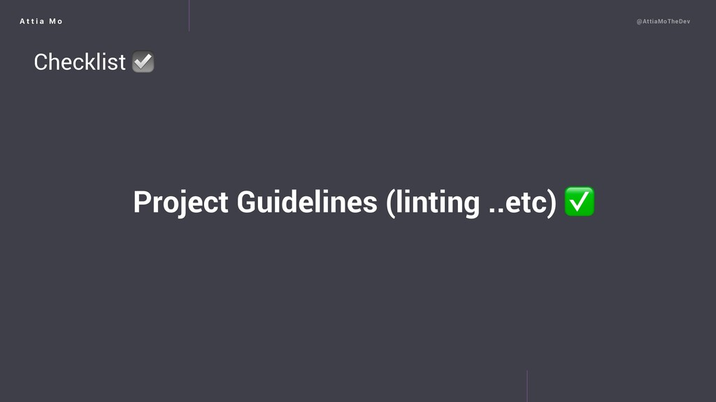 A t t i a M o @AttiaMoTheDev Project Guidelines...