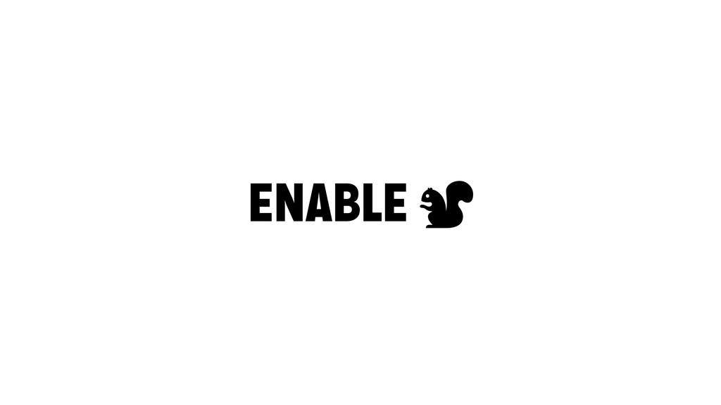 ENABLE #