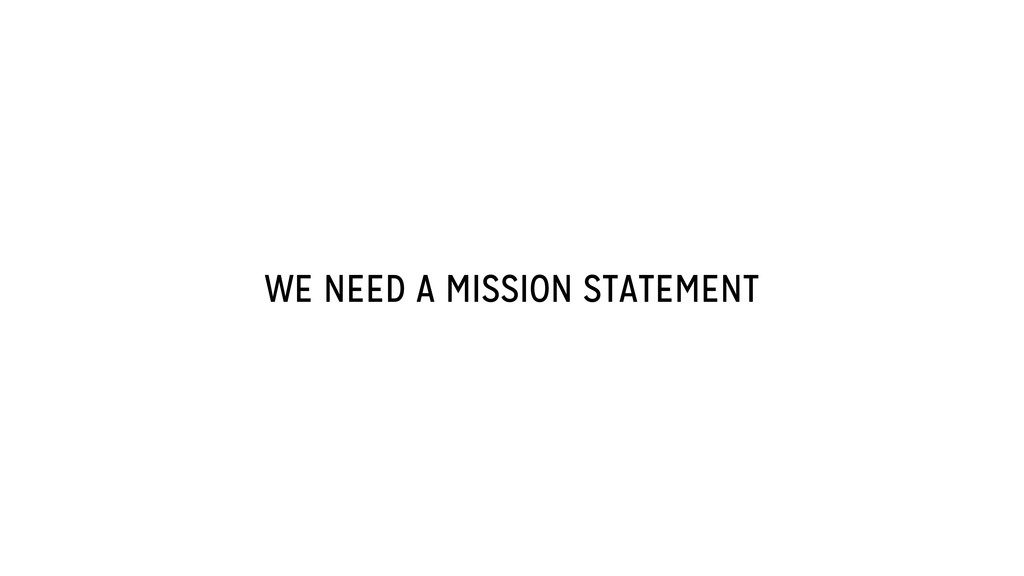 WE NEED A MISSION STATEMENT