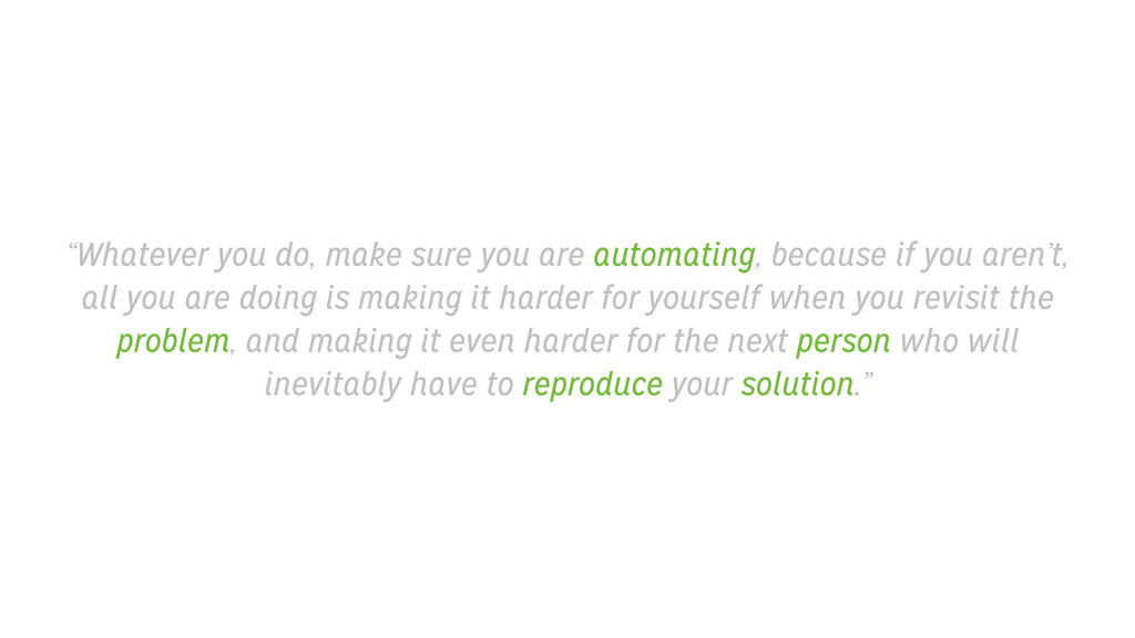 """Whatever you do, make sure you are automating,..."