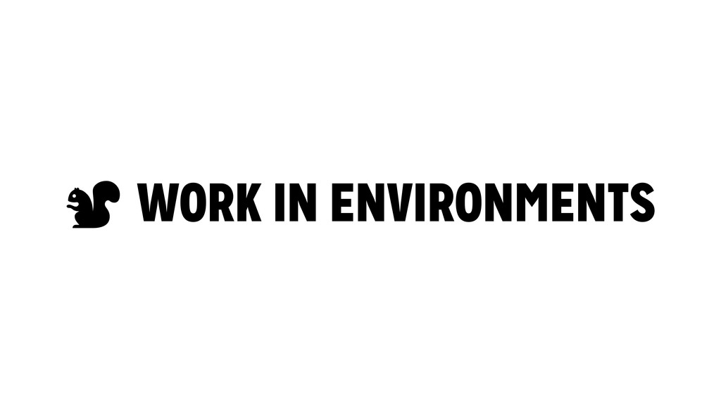 # WORK IN ENVIRONMENTS