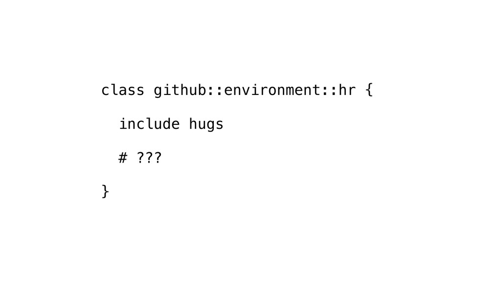 class github::environment::hr { include hugs # ...
