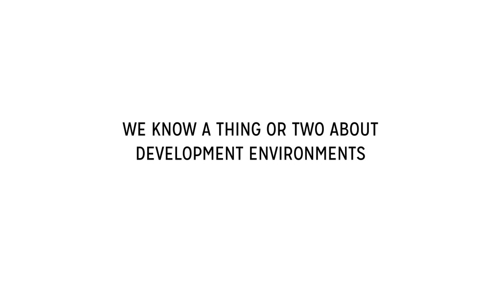WE KNOW A THING OR TWO ABOUT DEVELOPMENT ENVIRO...