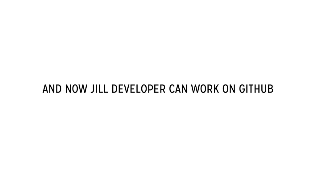 AND NOW JILL DEVELOPER CAN WORK ON GITHUB