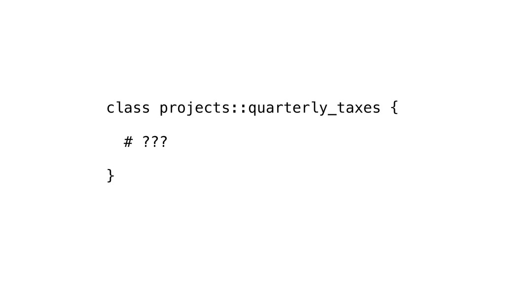 class projects::quarterly_taxes { # ??? }