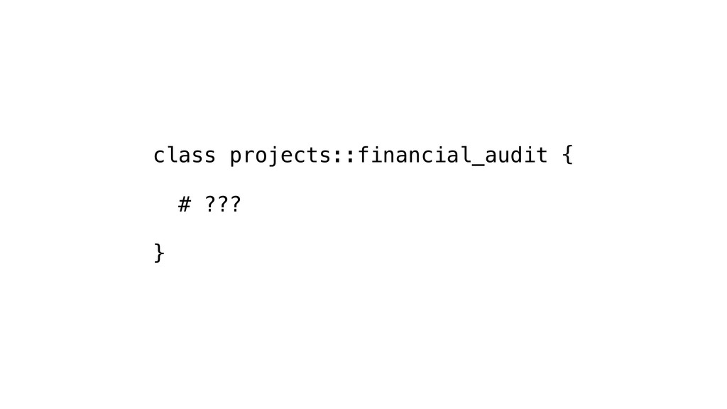 class projects::financial_audit { # ??? }