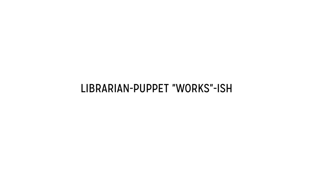 "LIBRARIAN-PUPPET ""WORKS""-ISH"