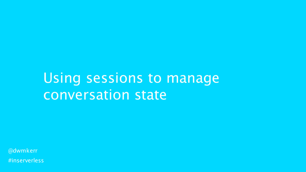 Using sessions to manage conversation state @dw...