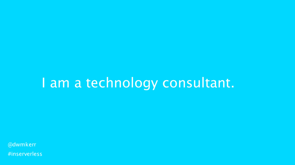I am a technology consultant. @dwmkerr #inserve...