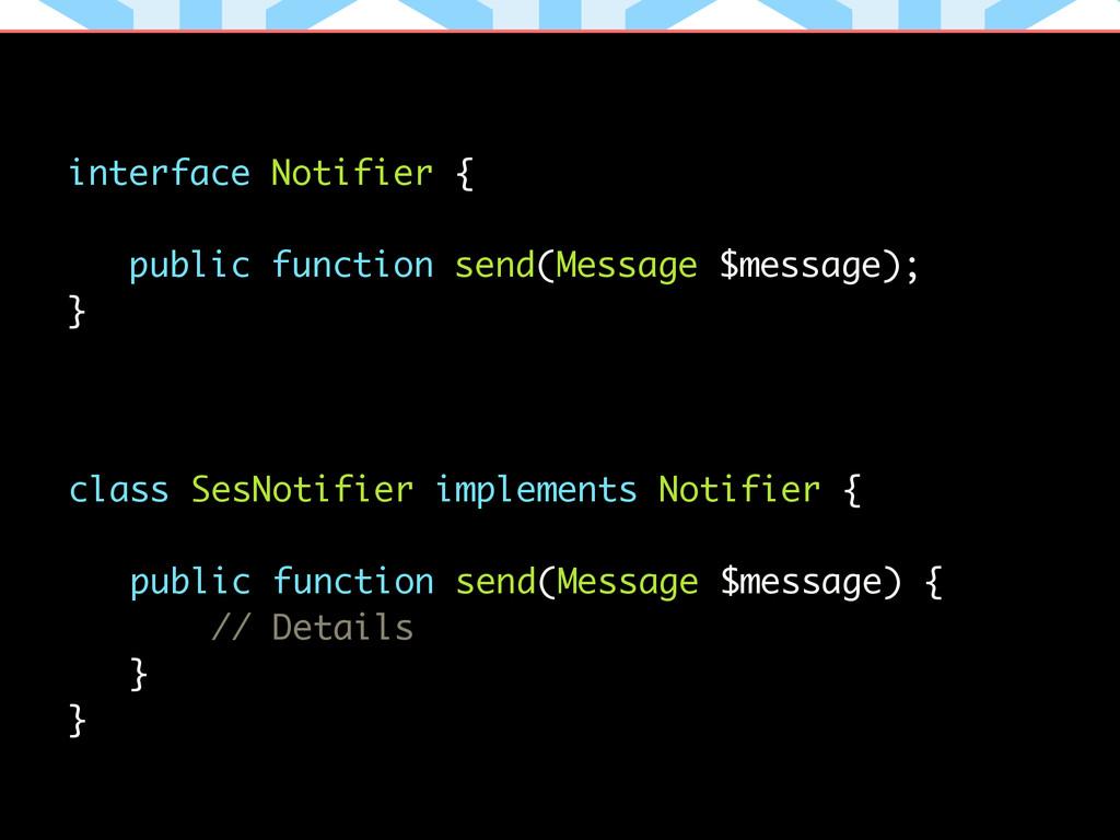 interface Notifier { ! public function send(Mes...