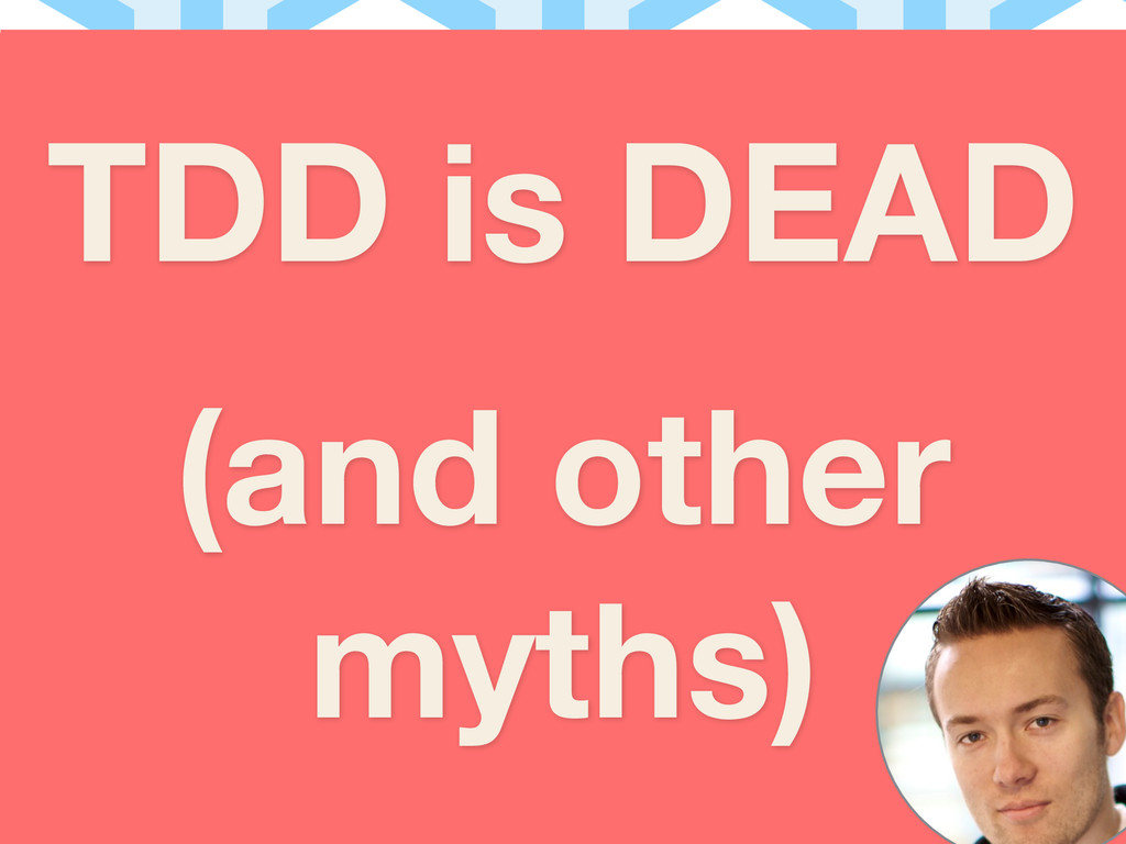 TDD is DEAD (and other myths)