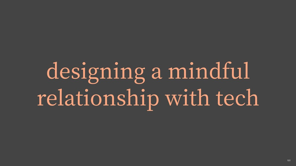 ,101 designing a mindful relationship with tech
