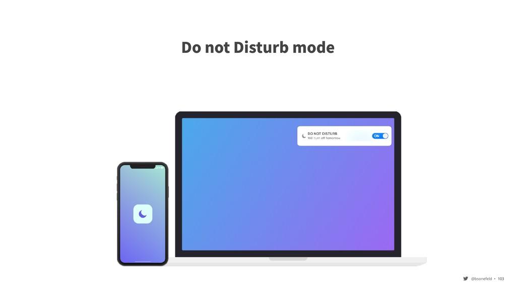 @bsonefeld • Do not Disturb mode ,103