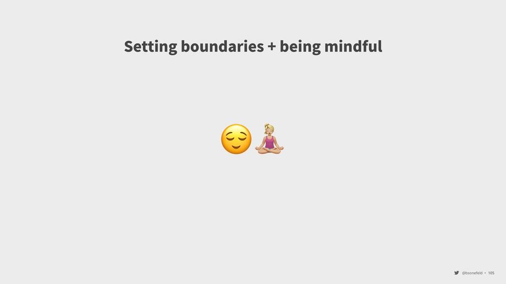 @bsonefeld • Setting boundaries + being mindful...