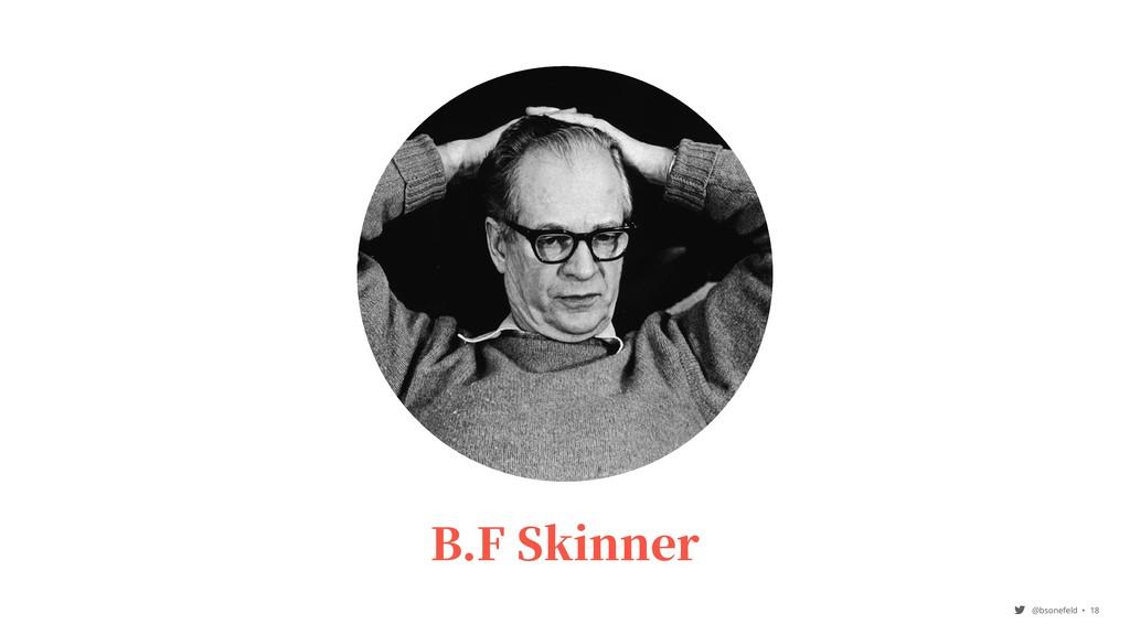 @bsonefeld • ,18 B.F Skinner