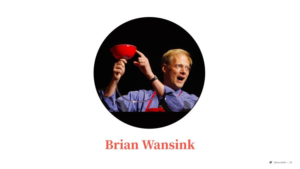 @bsonefeld • ,28 Brian Wansink