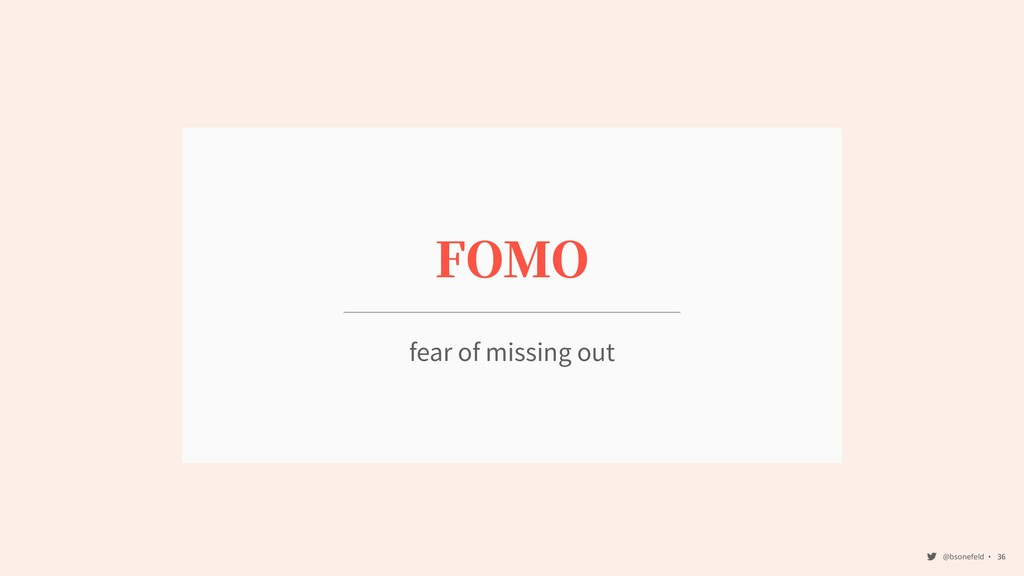 @bsonefeld • ,36 FOMO fear of missing out
