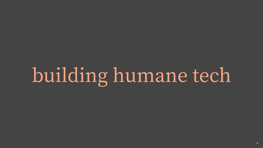 ,78 building humane tech