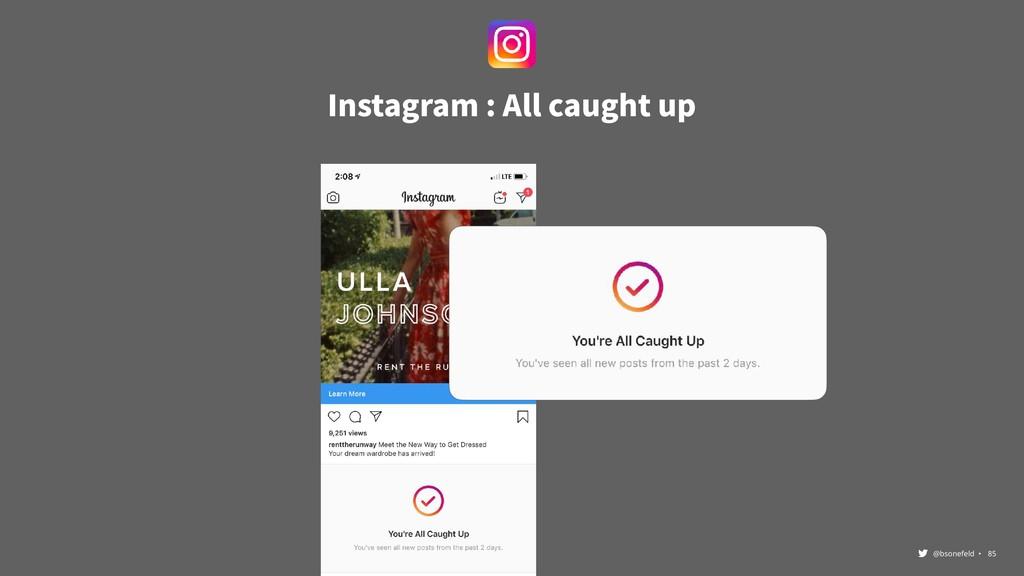 @bsonefeld • ,85 Instagram : All caught up