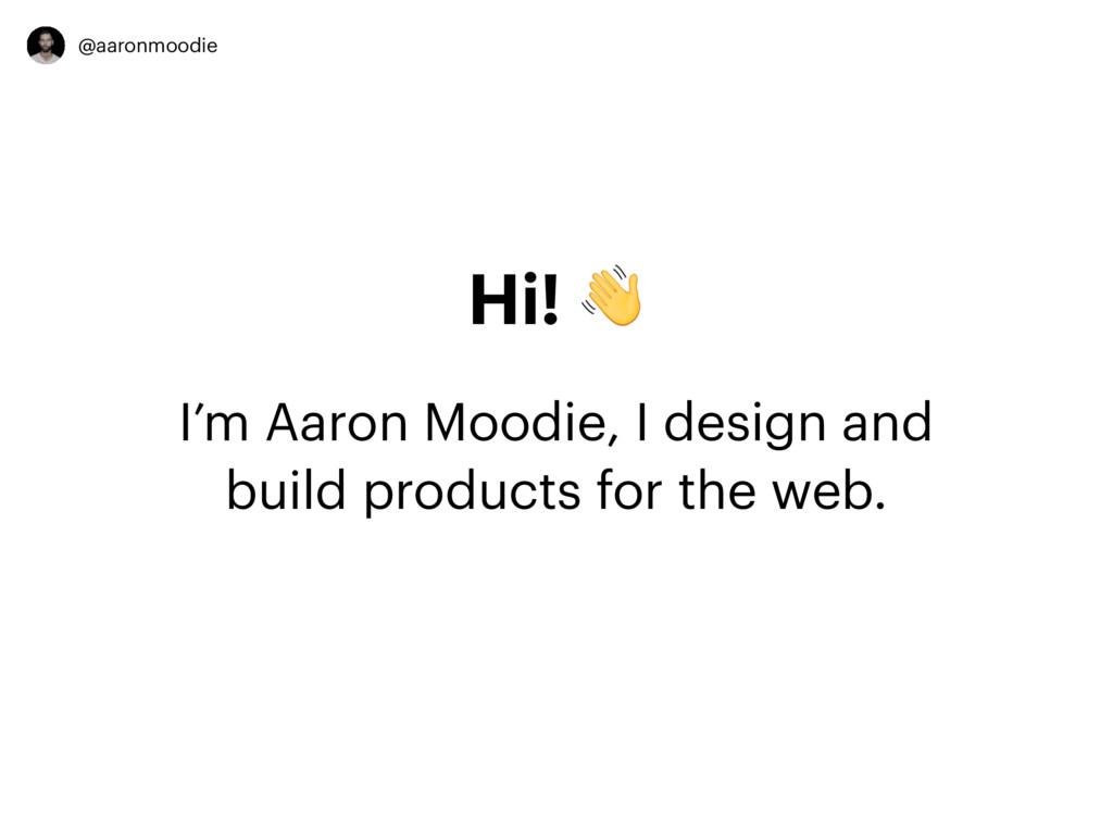 @aaronmoodie Hi!  I'm Aaron Moodie, I design an...