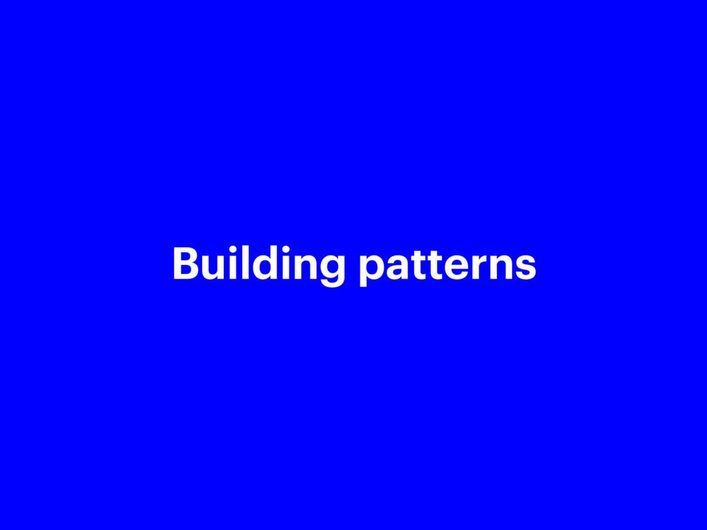 @aaronmoodie Building patterns