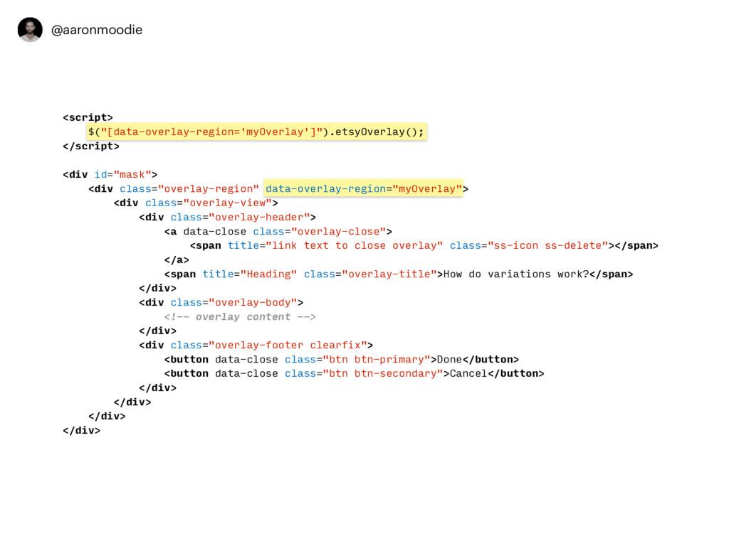 "@aaronmoodie <script> $(""[data-overlay-region='..."