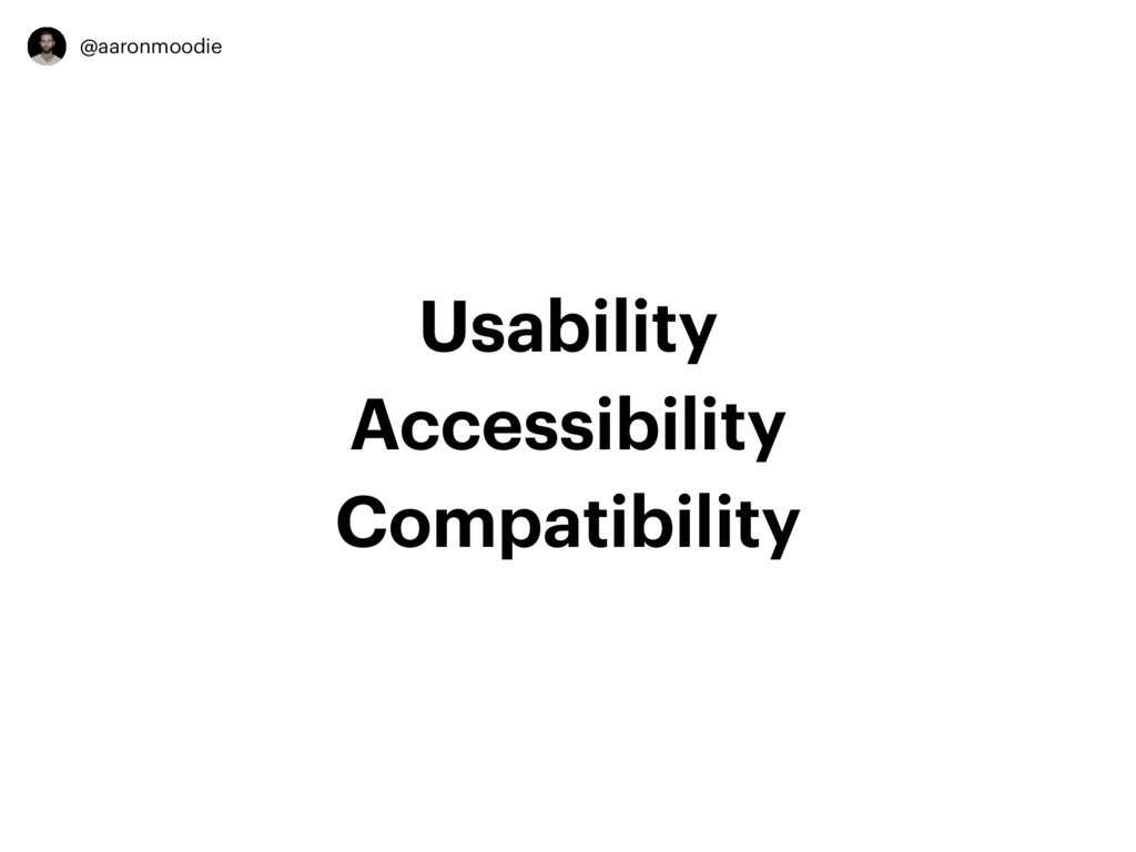 @aaronmoodie Usability Accessibility Compatibil...