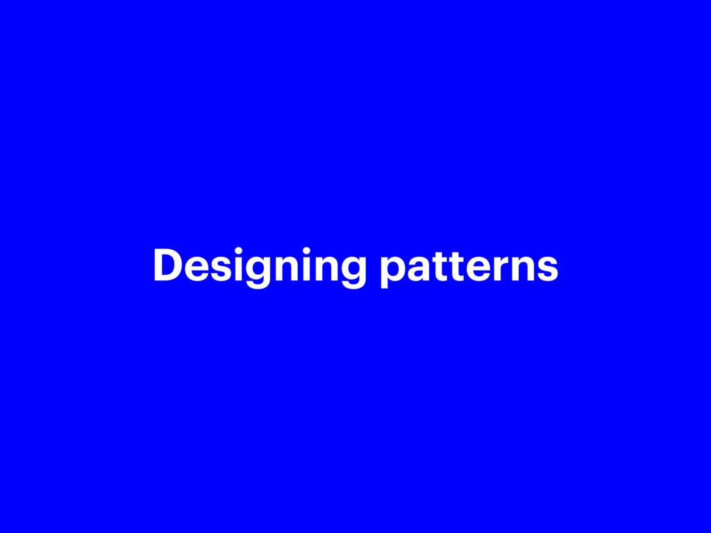 @aaronmoodie Designing patterns