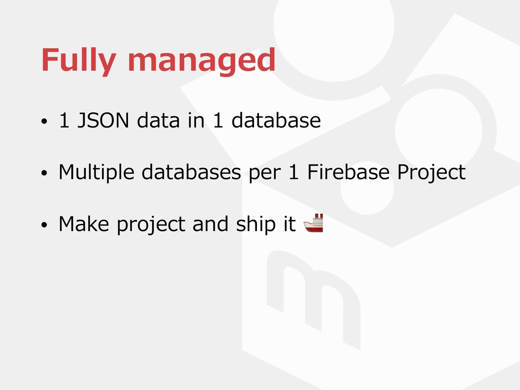 Fully managed • 1 JSON data in 1 database • Mul...