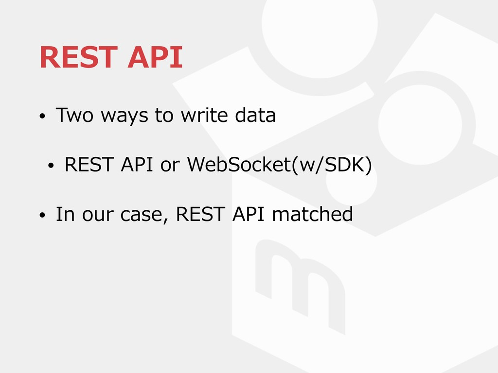 REST API • Two ways to write data • REST API or...