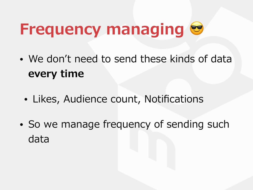 Frequency managing  • We don't need to send the...