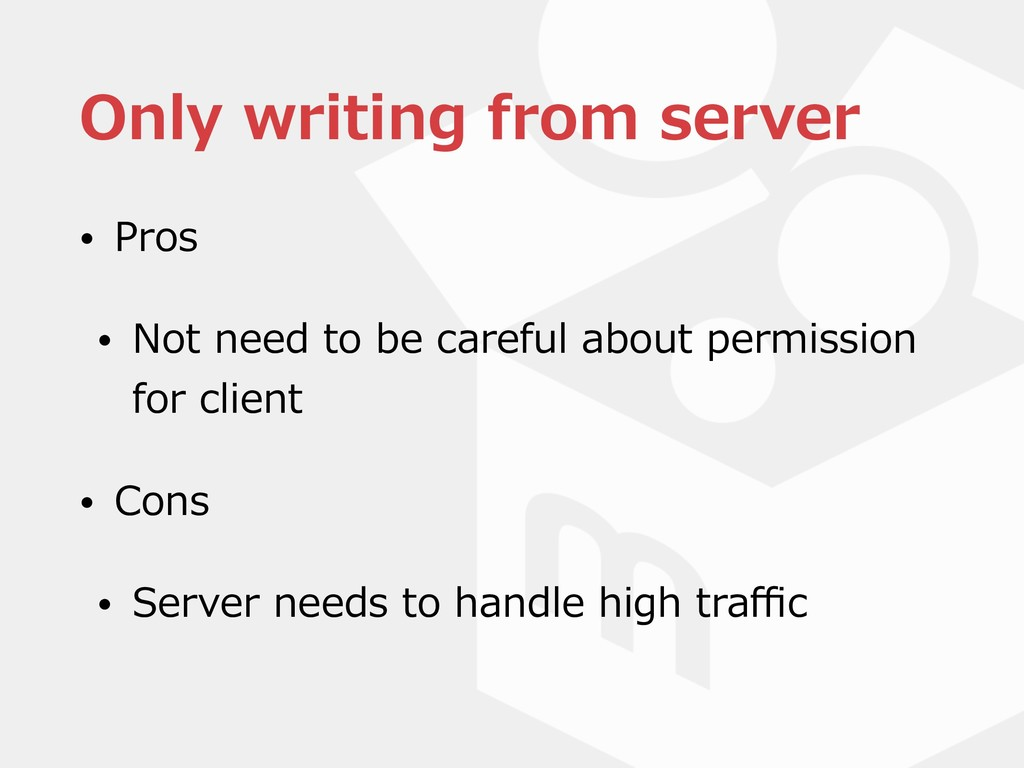 Only writing from server • Pros • Not need to b...